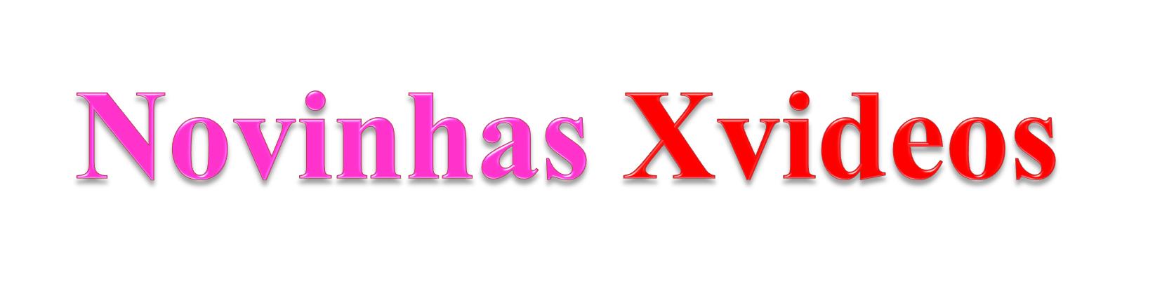 Novinhas Xvideos